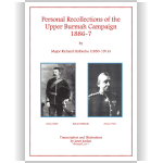 Personal Recollections of the Upper Burmah Campaign 1886-7 by Major Richard Holbeche (1850-1914)